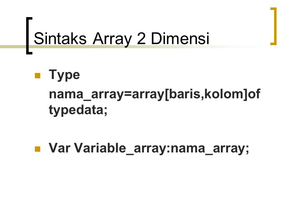 Sintaks Array 2 Dimensi Type nama_array=array[baris,kolom]of typedata;